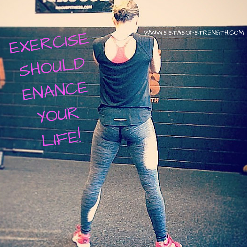 Exercise Should Enhance Your Life